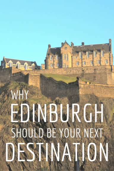 Why Edinburgh Should Be Your Next Destination