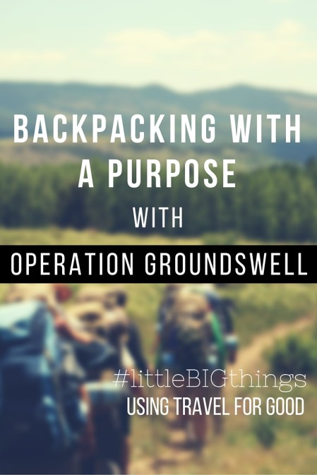 #littleBIGthings - Backpacking with a Purpose with Operation Groundswell