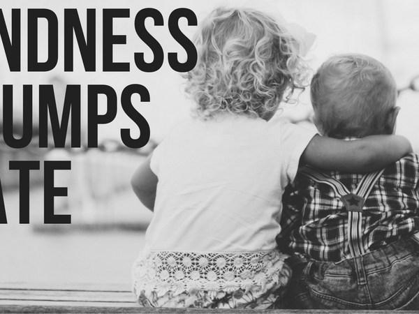 Kindness Trumps Hate