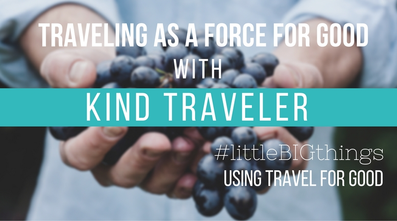 #littleBIGthings Traveling as a Force for Good with Kind Traveler