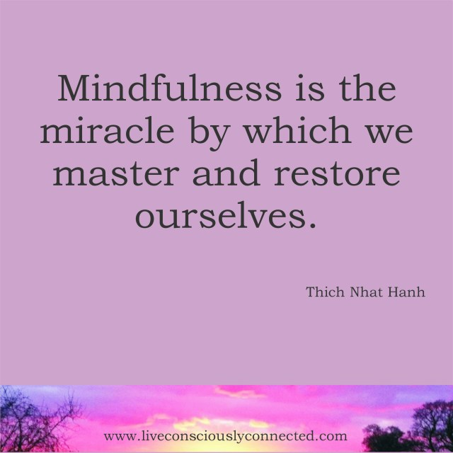 CC Mindfulness is the miracle by which we master and restore ourselves