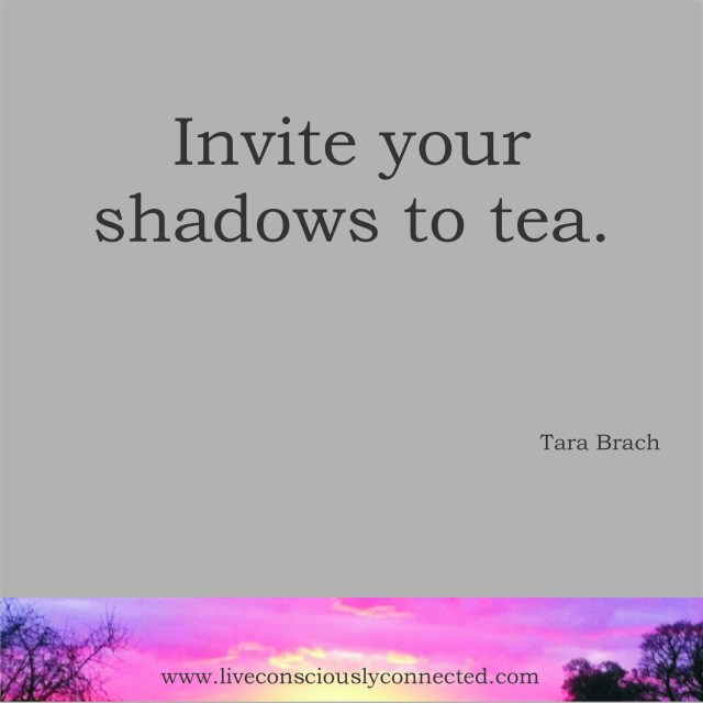 Invite your shadows to tea