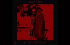 Interview: Circa Tapes' Adam Killing Discusses New LP 'Love and Venom'
