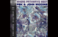 Label News: Acousmatique Recordings To Release PBK/John Wiggins' Where Pathways Meet (Complete Sessions 1998-2001)