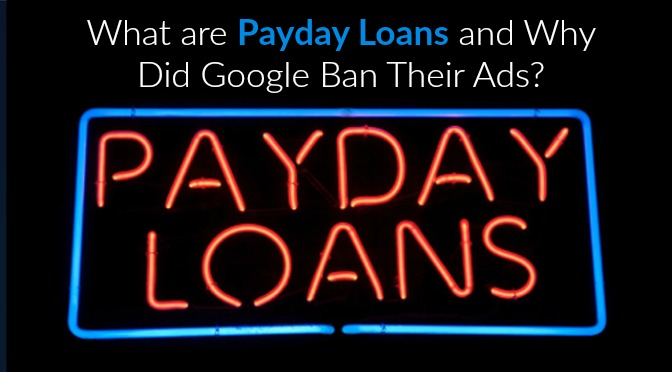 What Are Payday Loans and Why Did Google Ban Their Ads?