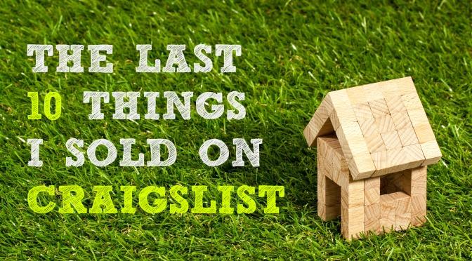 The Last 10 Things I Sold On Craigslist
