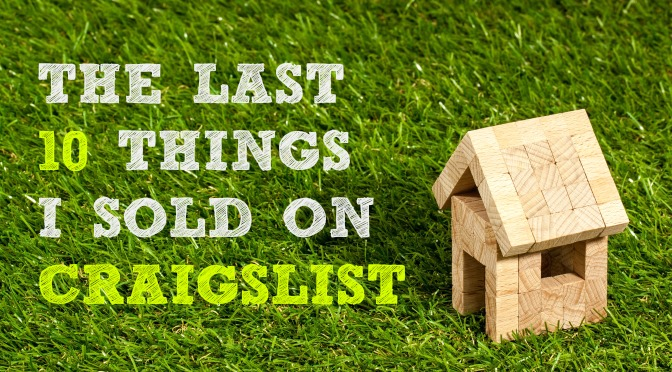 The Last 10 Things I Sold On Craigslist Livefrugalee