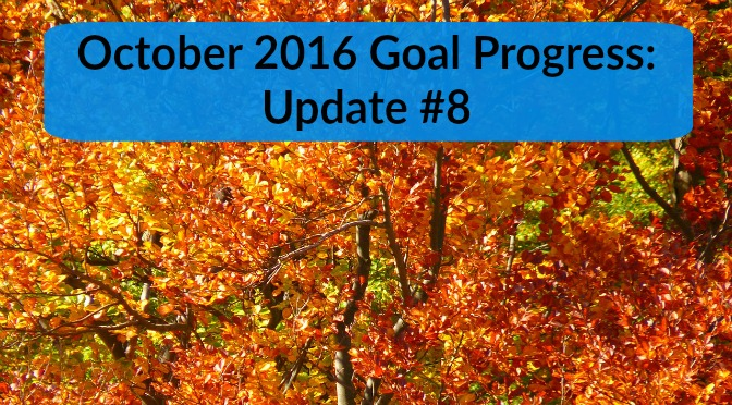 October 2016 Goal Progress: Update #8