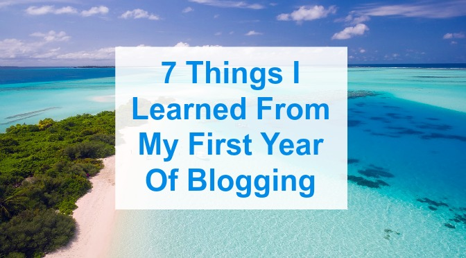 7 Things I Learned From My First Year Of Blogging