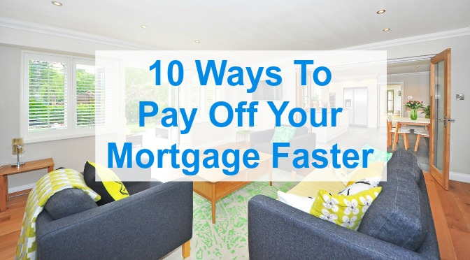 10 ways to pay off your mortgage faster