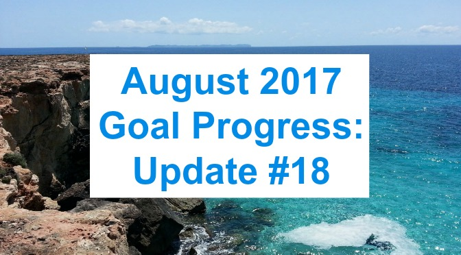 August 2017 Goal Progress: Update #18