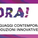 ORA! Linguaggi contemporanei, produzioni innovative