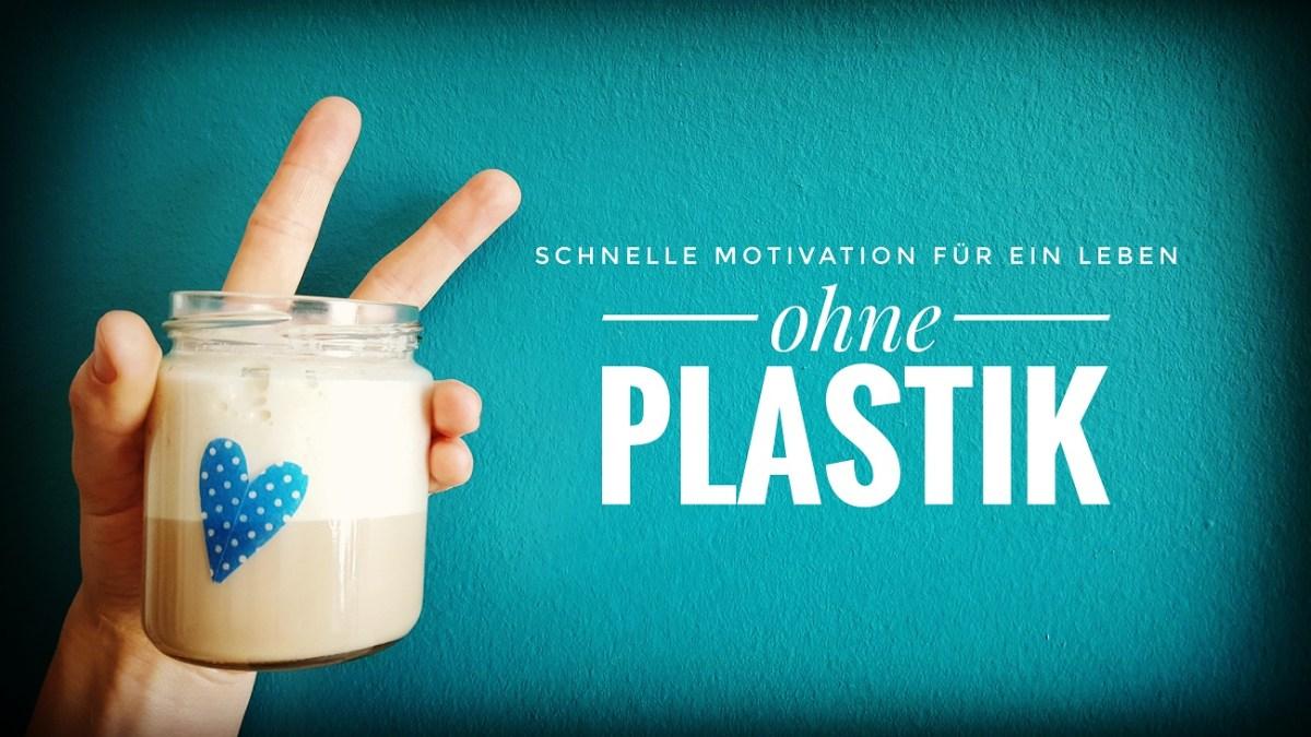 5 schnelle Tipps für einen motivierenden Einstieg in ein plastikfreie(re)s Leben