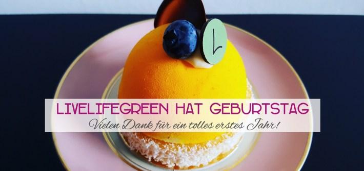 livelifegreen feiert den ersten Blog-Geburtstag