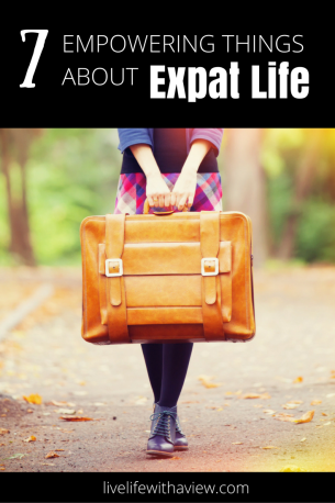 The most empowering things about living abroad as an expat | Life With a View