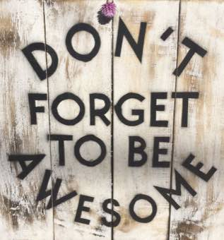 Dont forget to be awesome sign