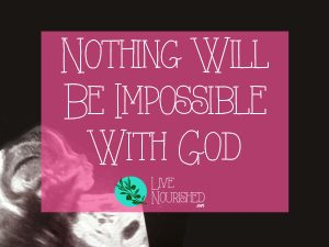 Nothing Will Be Impossible With God