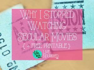 Why I Stopped Watching Secular Movies { + free printable checklist }