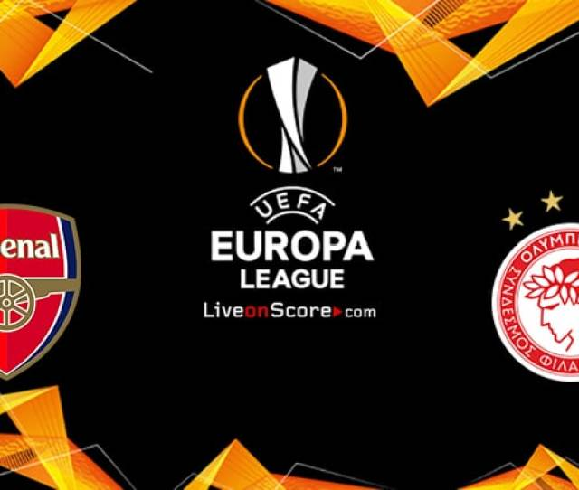 Arsenal Vs Olympiacos Piraeus Preview And Prediction Live Stream