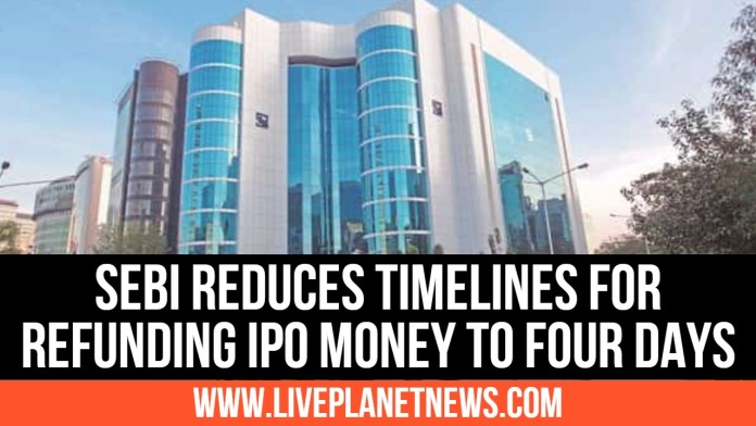 SEBI Reduces Timelines For Refunding IPO Money to Four Days