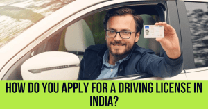 How Do You Apply for a Driving License In India?
