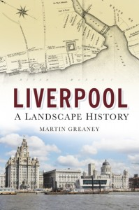Liverpool: A landscape history (or Historic Liverpool: the book)