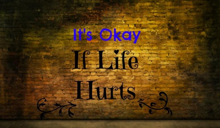 It's Okay If Life Hurts