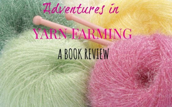 Adventures in Yarn Farming A Book Review