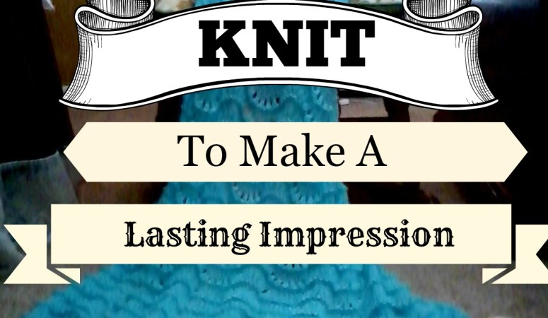 KNIT To Make A Lasting Impression
