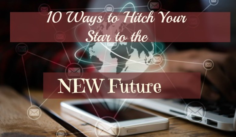 10 Ways to Hitch Your Star to the NEW Future