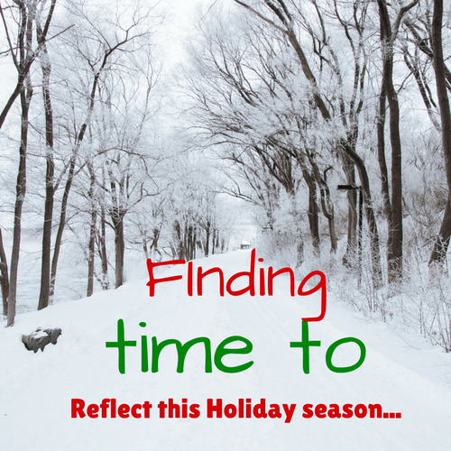 Finding Time To Reflect This Holiday Season…