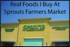 Real Foods I Buy At Sprouts Farmers Market