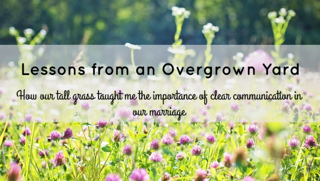 3 Tips for Better Communication with Your Spouse: Lessons I learned from an Overgrown Yard