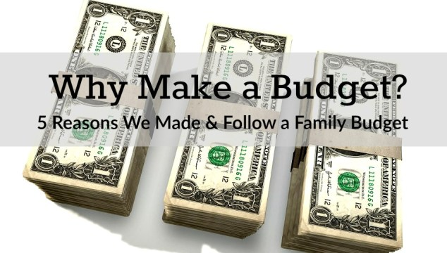Why Make a Budget | 5 Reasons We Use a Family Budget