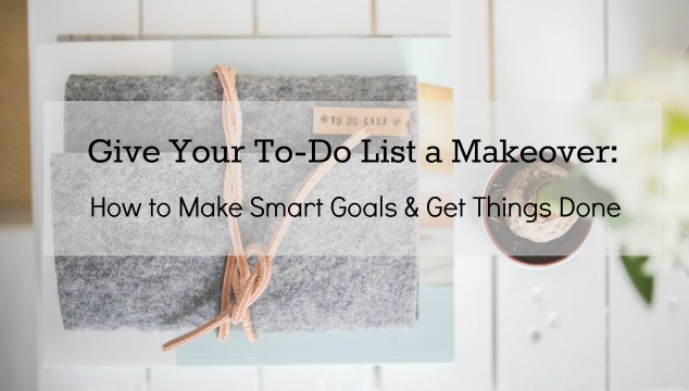 Goals and To-do lists:  How to set smart goals and get things done