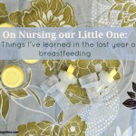 On nursing our little one: 5 things I've learned in the last year of breastfeeding