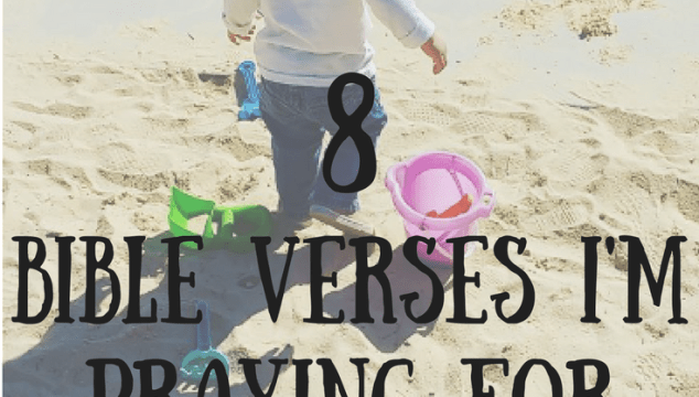 8 Bible Verses that I'm Praying for My Child
