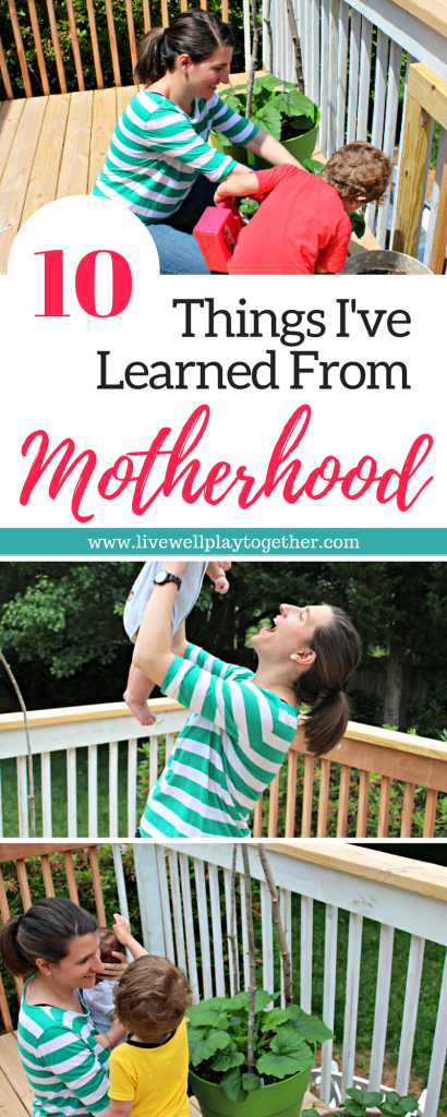 10 Things I've Learned from Motherhood from Live Well Play Together | #motherhood #mothersday