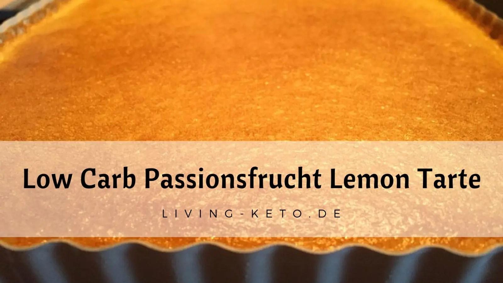 Low Carb Passionsfrucht Lemon Tarte