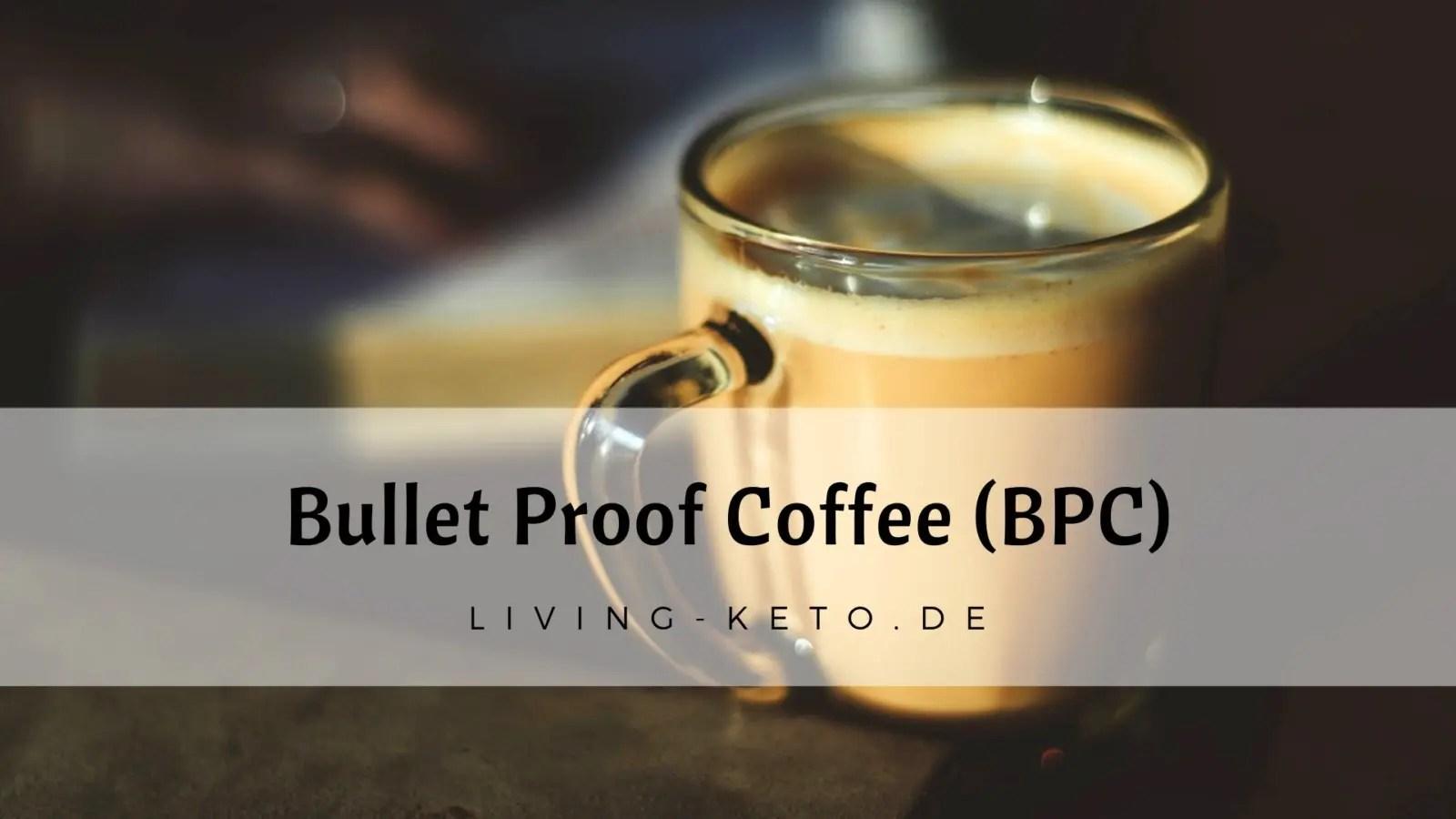 Bullet Proof Coffee (BPC)