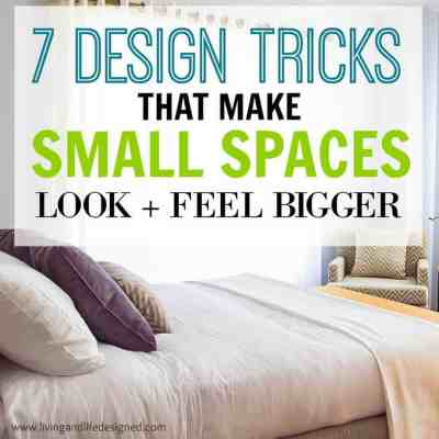 7 Design Tricks That Make Your Small Spaces Instantly Look & Feel Bigger