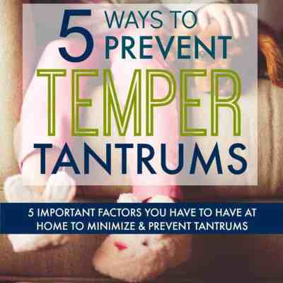 5 Ways to Prevent Temper Tantrums That Start at Home