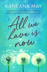 Kaneana May  –  All we have is now