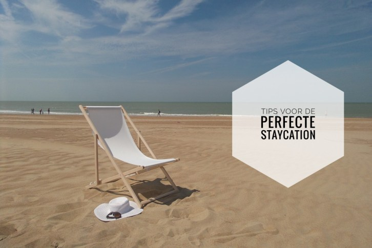 Tips voor de perfecte staycation