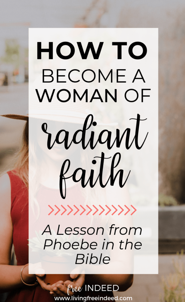 4 Ways to Be a Woman of Radiant Faith - Free Indeed