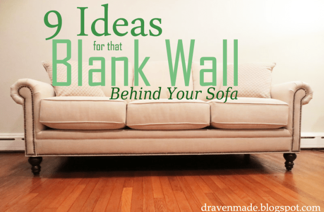 Wall Decor For Behind Couch : Ideas for that blank wall behind the sofa living in a