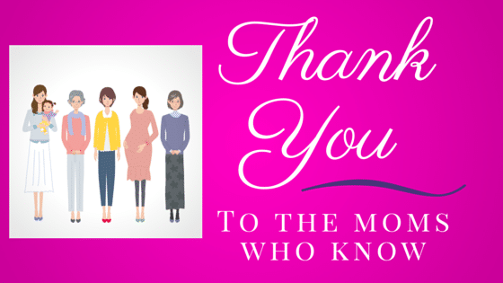 Thank you to Moms who know