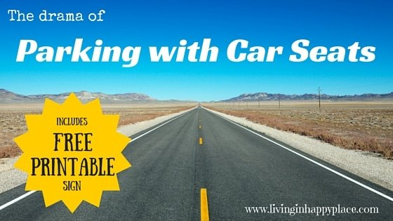 Caution: car seats inside! The drama of parking with car seats- with free printable!!