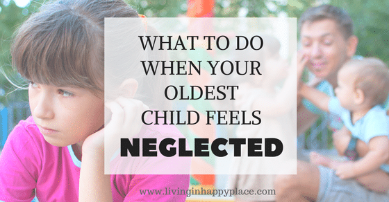 WHAT TO DO WHEN YOUR OLDEST CHILD FEELS NEGLECTED