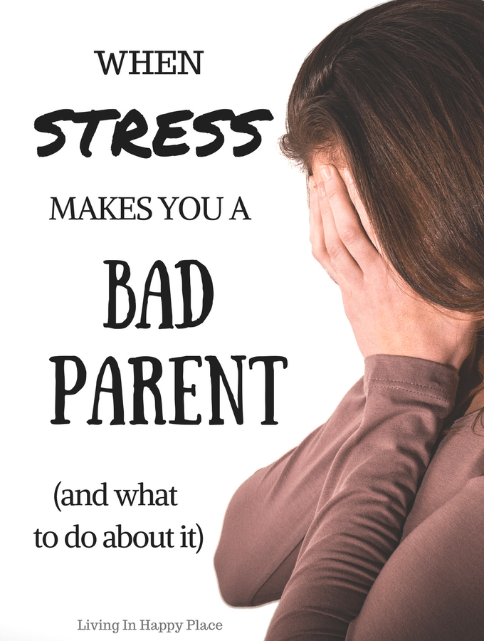 When stress makes you a bad parent... and what to do about it. We all experience parenting stress but still want to be good parent. Using these simple parenting tips and strategies, you can parent through stress and still be a good mom.